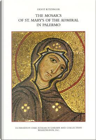 The Mosaics of St. Mary's of the Admiral in Palermo by Ernst Kitzinger
