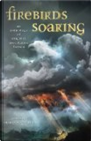 Firebirds Soaring by Sherwood Smith, Elizabeth Wein, Kara Dalkey, Laurel Winter, Nancy Farmer, Louise Marley, Nina Kiriki Hoffman, Jane Yolen, Nancy Springer, Nick O''Donohoe