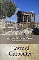 Pagan and Christian Creeds by Edward Carpenter