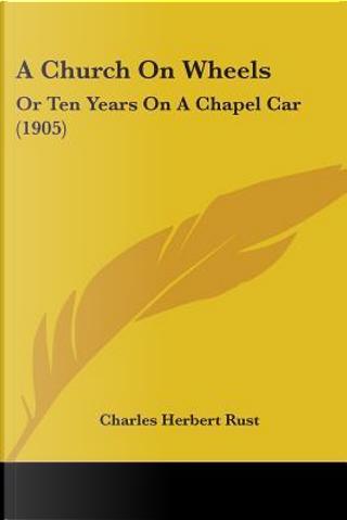 A Church on Wheels by Charles Herbert Rust