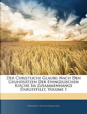 Christliche Glaube by Friedrich Schleiermacher