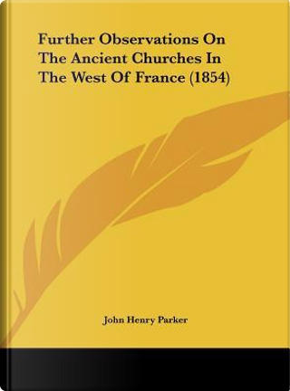 Further Observations On The Ancient Churches In The West Of France (1854) by John Henry Parker
