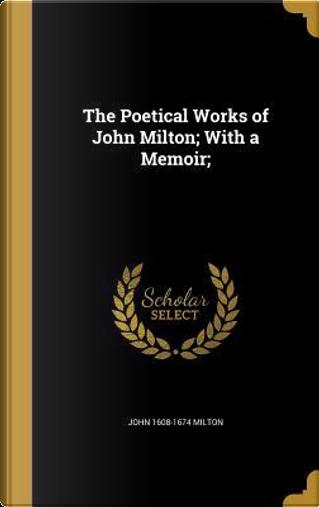POETICAL WORKS OF JOHN MILTON by John 1608-1674 Milton