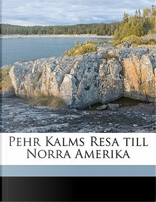 Pehr Kalms Resa Till Norra Amerika by Pehr Kalm