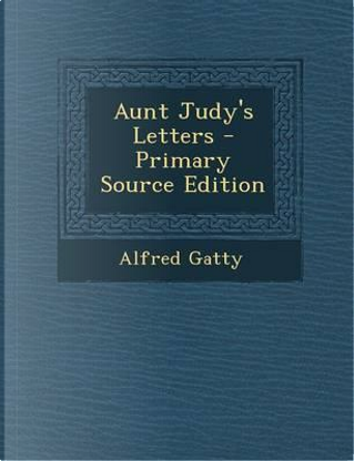 Aunt Judy's Letters by Alfred Gatty