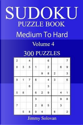 300 Medium to Hard Sudoku Puzzle Book by Jimmy Solovan