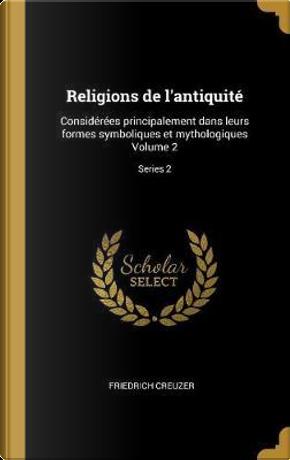Religions de l'Antiquité by Friedrich Creuzer