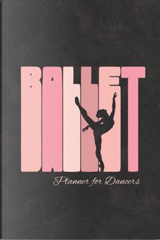 Ballet Planner for Dancers by Dance Thoughts