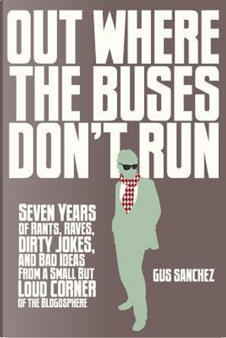 Out Where the Buses Don't Run by Gus Sanchez