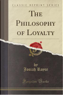 The Philosophy of Loyalty (Classic Reprint) by Josiah Royce