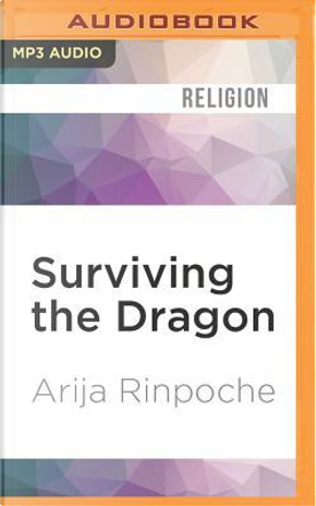Surviving the Dragon by Arija Rinpoche