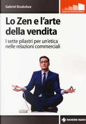 Lo zen e l'arte della vendita. I sette pilastri per un'etica nelle relazioni commerciali by Gabriel Boukobza
