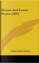 Eleusis and Lesser Poems (1892) by William Rufus Perkins