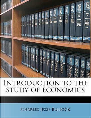 Introduction to the Study of Economics by Charles Jesse Bullock