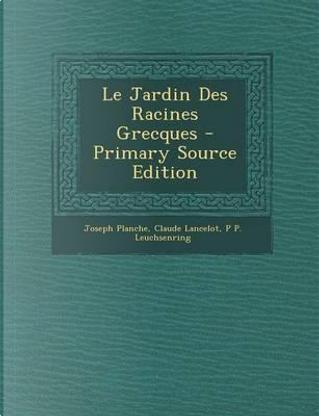 Le Jardin Des Racines Grecques - Primary Source Edition by Joseph Planche