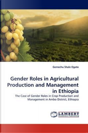 Gender Roles in Agricultural Production and Management in Ethiopia by Gemechu Shale Ogato