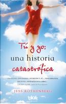 Tú y yo: Una historia catastrófica by Jess Rothenberg
