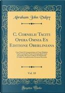 C. Cornelii Taciti Opera Omnia Ex Editione Oberliniana, Vol. 10 by Abraham John Valpy
