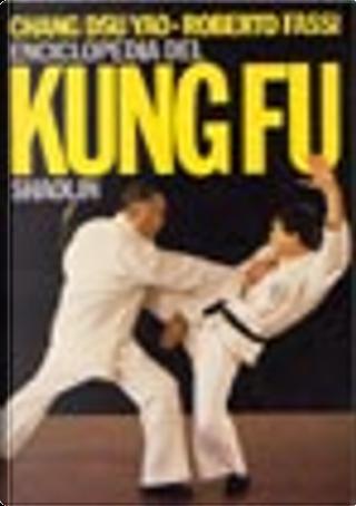 Enciclopedia del kung fu Shaolin by Chang Dsu Yao, Roberto Fassi