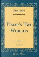 Timar's Two Worlds, Vol. 3 of 3 (Classic Reprint) by Mór Jókai