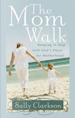 The Mom Walk by Sally Clarkson