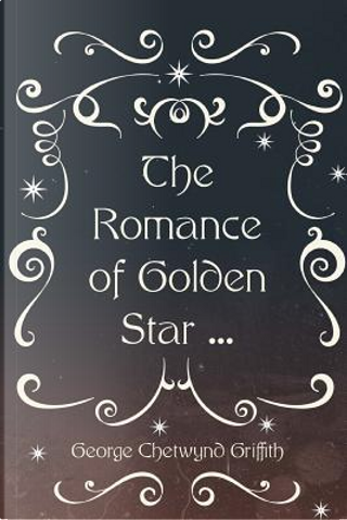 The Romance of Golden Star by George Chetwynd Griffith