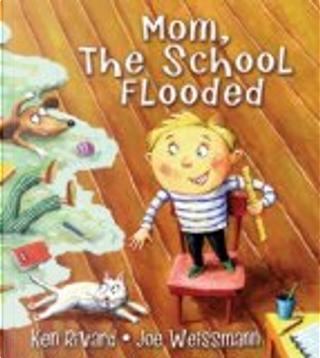 Mom, The School Flooded by Ken Rivard