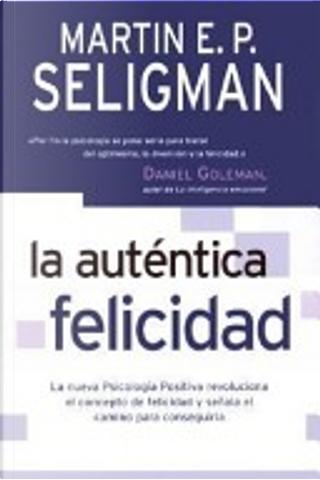 La auténtica felicidad by Martin E. P. Seligman