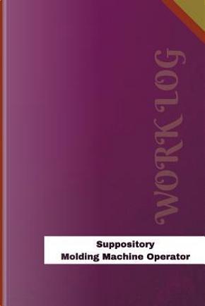 Suppository Molding Machine Operator Work Log by Orange Logs