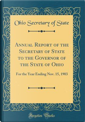 Annual Report of the Secretary of State to the Governor of the State of Ohio by Ohio Secretary of State