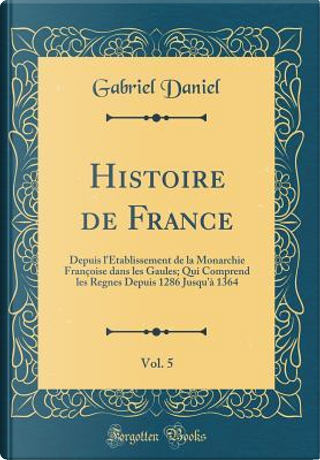 Histoire de France, Vol. 5 by Gabriel Daniel