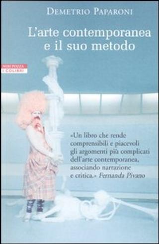 L'arte contemporanea e il suo metodo by Demetrio Paparoni