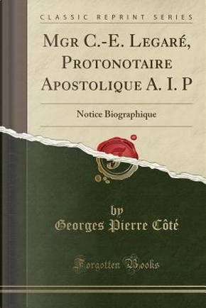 Mgr C.-E. Legaré, Protonotaire Apostolique A. I. P by Georges Pierre Côté