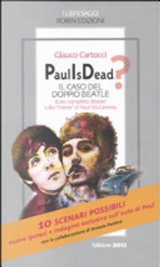 Paul is dead? Il caso del doppio Beatle. Il più completo dossier sulla «morte» di Paul McCartney by Glauco Cartocci