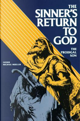 The Sinner's Return to God by Michael, Father Mueller