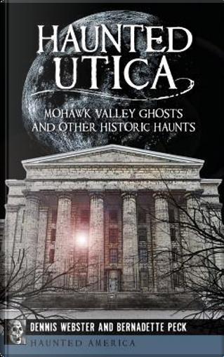 Haunted Utica by Dennis Webster