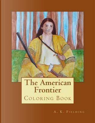 The American Frontier by A. K. Fielding