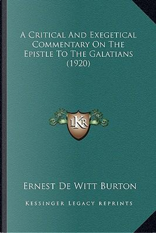 A Critical and Exegetical Commentary on the Epistle to the Ga Critical and Exegetical Commentary on the Epistle to the Galatians (1920) Alatians (19 by Ernest de Witt Burton