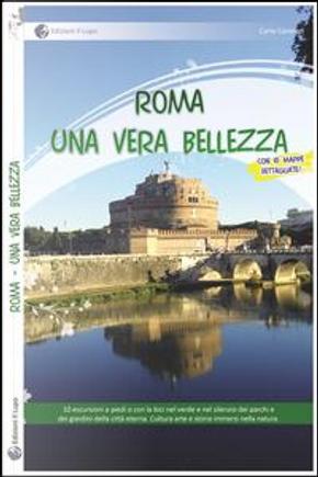 Roma. Una vera bellezza. 10 escursioni a piedi o con la bici nel verde e nel silenzio dei parchi e dei giardini della città eterna by Carlo Coronati