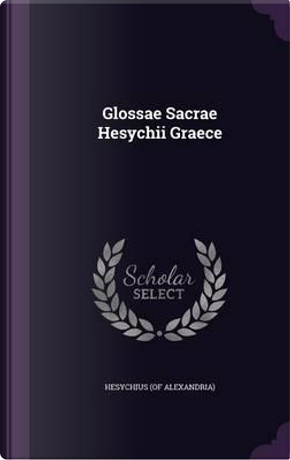 Glossae Sacrae Hesychii Graece by Hesychius (of Alexandria)