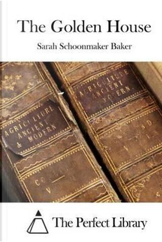 The Golden House by Sarah Schoonmaker Baker