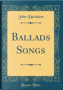 Ballads Songs (Classic Reprint) by John Davidson
