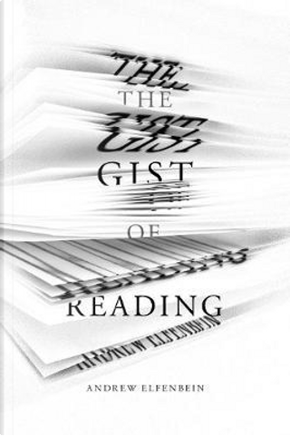 The Gist of Reading by Andrew Elfenbein