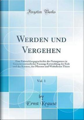 Werden und Vergehen, Vol. 1 by Ernst Krause