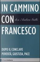 In cammino con Francesco. Dopo il conclave. Povertà, giustizia, pace by Andrea Gallo