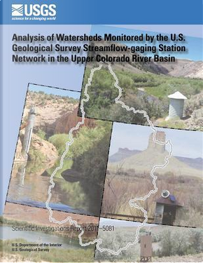 Analysis of Watersheds Monitored by the U.s. Geological Survey Streamflow-gaging Station Network in the Upper Colorado River Basin by Terry A. Kenney
