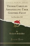 Thomas Carlyles Abhandlung Über Goethes Faust by Richard Schröder