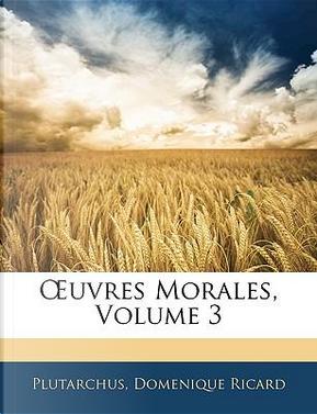 Uvres Morales, Volume 3 by Plutarchus