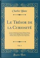 Le Trésor de la Curiosité, Vol. 1 by Charles Blanc