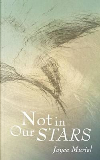 Not in Our Stars by Joyce Muriel